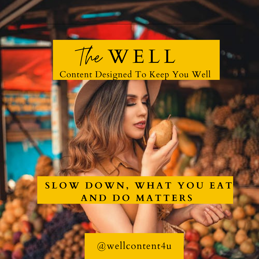 Slow Down, What You Eat and Do Matters: 7 Tips for Healthier Eating and Healthier Living